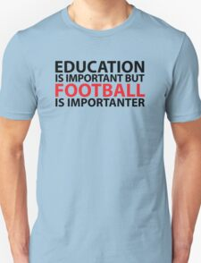 Hilarious Limited Edition 'Education is Important, but, Football is Importanter' T-Shirt T-Shirt