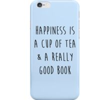 Happiness is a cup of tea & a really good book iPhone Case/Skin