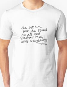She lost him but she found herself and somehow that was everything - Taylor Swift Unisex T-Shirt
