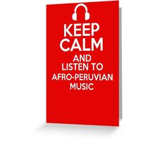 Keep calm and listen to Afro-Peruvian music Greeting Card