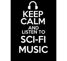 Keep calm and listen to Sci-fi music Photographic Print