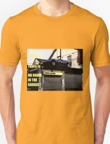 I Said... There Is No Room In The Garage T-Shirt