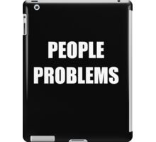 People Problems iPad Case/Skin