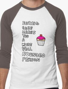 Cake Makes You A More Well Rounded Person Men's Baseball ¾ T-Shirt