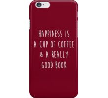 Happiness is a cup of coffee & a really good book iPhone Case/Skin