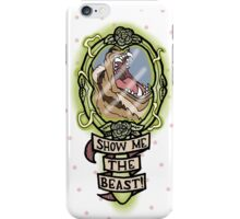 Show me the Beast! iPhone Case/Skin