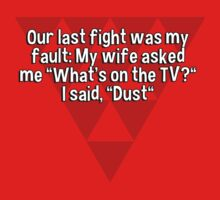 """Our last fight was my fault: My wife asked me """"What's on the TV?"""" I said' """"Dust"""" by margdbrown"""