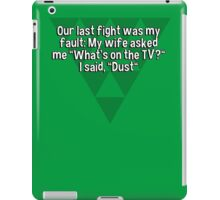 """Our last fight was my fault: My wife asked me """"What's on the TV?"""" I said' """"Dust"""" iPad Case/Skin"""