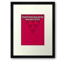 Palindromes date all the way back to Eve. Framed Print