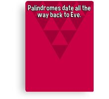 Palindromes date all the way back to Eve. Canvas Print
