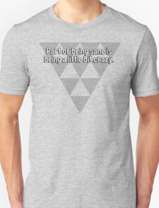 Part of being sane is being a little bit crazy. T-Shirt