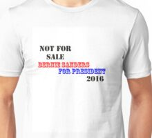 Not For Sale - Bernie Sanders for President 2016 Unisex T-Shirt
