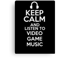 Keep calm and listen to Video game music Canvas Print