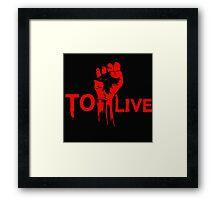 TO LIVE Framed Print