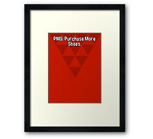 PMS: Purchase More Shoes. Framed Print