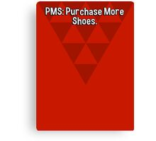 PMS: Purchase More Shoes. Canvas Print