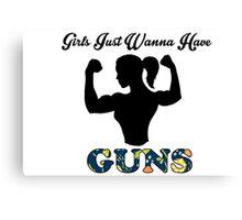 Girls Just Wanna Have Guns Canvas Print