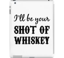 I'll Be Your Shot of Whiskey iPad Case/Skin