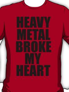 HEAVY METAL BROKE MY HEART T-Shirt