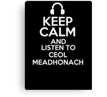 Keep calm and listen to Ceol Meadhonach Canvas Print