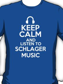 Keep calm and listen to Schlager music T-Shirt
