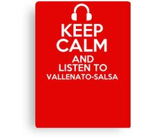 Keep calm and listen to Vallenato-salsa Canvas Print