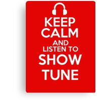 Keep calm and listen to Show tune Canvas Print