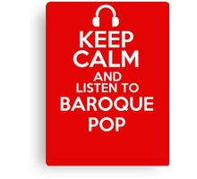 Keep calm and listen to Baroque pop Canvas Print