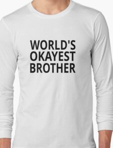 World's Okayest Brother Long Sleeve T-Shirt