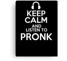 Keep calm and listen to Pronk Canvas Print
