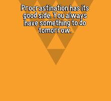Procrastination has its good side. You always have something to do tomorrow. T-Shirt