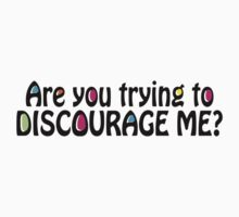 Discourage Me by intelligines