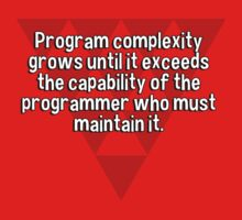 Program complexity grows until it exceeds the capability of the programmer who must maintain it. by margdbrown
