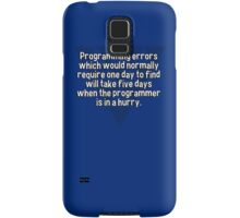 Programming errors which would normally require one day to find will take five days when the programmer is in a hurry. Samsung Galaxy Case/Skin