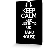 Keep calm and listen to UK hard house Greeting Card