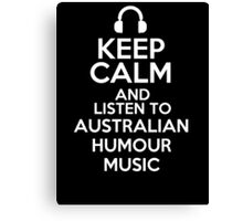 Keep calm and listen to Australian humour music Canvas Print
