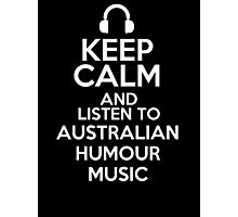 Keep calm and listen to Australian humour music Photographic Print