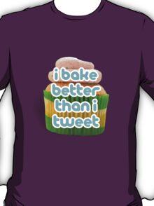 I bake better than I tweet T-Shirt