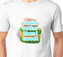 I bake better than I tweet Unisex T-Shirt