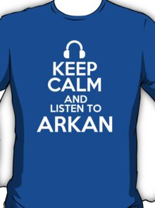 Keep calm and listen to Arkan T-Shirt