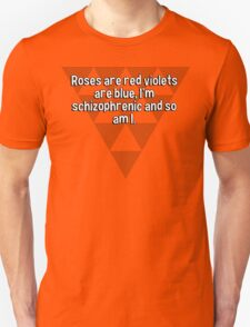 Roses are red violets are blue' I'm schizophrenic and so am I. T-Shirt