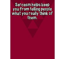 Sarcasm helps keep you from telling people what you really think of them. Photographic Print