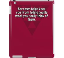 Sarcasm helps keep you from telling people what you really think of them. iPad Case/Skin