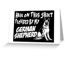 hair on this shirt provided by my german shepherd Greeting Card