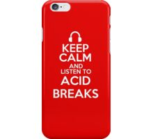 Keep calm and listen to Acid breaks iPhone Case/Skin