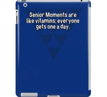 Senior Moments are like vitamins; everyone gets one a day. iPad Case/Skin