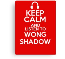 Keep calm and listen to Wong shadow Canvas Print