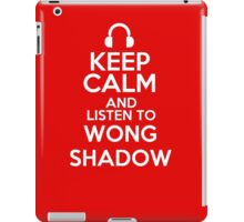 Keep calm and listen to Wong shadow iPad Case/Skin
