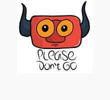 ~ Please Dont Go' Unisex T-Shirt