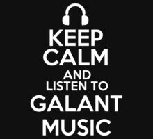 Keep calm and listen to Galant music by mjones7778